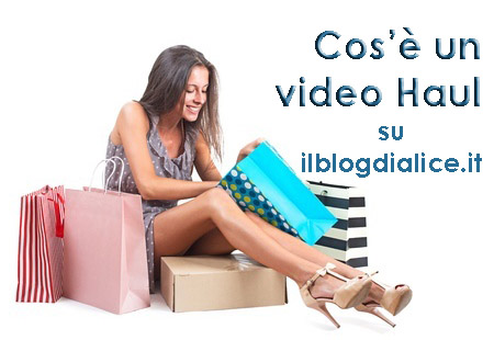 Video haul cos'è Cosa vuol dire Haul